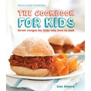 The Cookbook for Kids (Williams-Sonoma) : Great Recipes for Kids Who Love to Cook