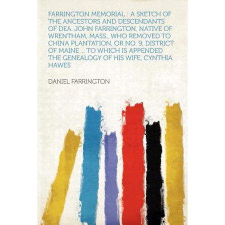 Farrington Memorial : A Sketch of the Ancestors and Descendants of Dea. John Farrington, Native of Wrentham, Mass., Who Removed to China Plantation, or No. 9, District of Maine ... (Wrentham Stores)
