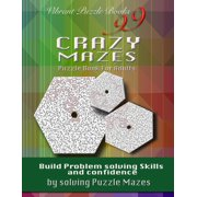 99 Crazy Mazes Puzzle Book for Adults : Build Problem Solving Skills and Confidence by Solving Puzzle Mazes!