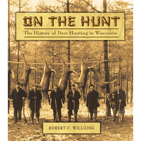 On the Hunt : The History of Deer Hunting in (Best Hunting In Wisconsin)