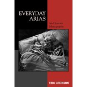 Everyday Arias: An Operatic Ethnography (Paperback)