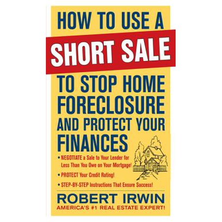 How to Use a Short Sale to Stop Home Foreclosure and Protect Your Finances - (Best Way To Find Foreclosures And Short Sales)