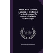 Bench Work in Wood; A Course of Study and Practice Designed for the Use of Schools and Colleges