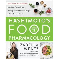 Hashimoto's Food Pharmacology : Nutrition Protocols and Healing Recipes to Take Charge of Your Thyroid Health (Hardcover)