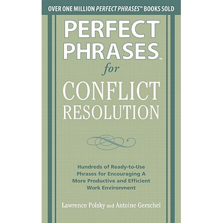 Perfect Phrases for Conflict Resolution : Hundreds of Ready-To-Use Phrases for Encouraging a More Productive and Efficient Work