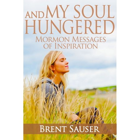 And My Soul Hungered: Mormon Messages of Inspiration - - All Saints Day All Souls Day Halloween