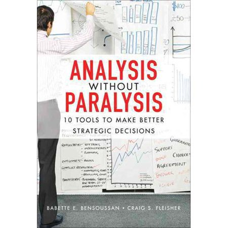 Analysis Without Paralysis  10 Tools To Make Better Strategic Decisions