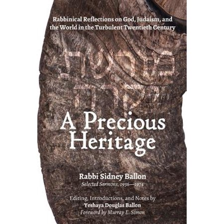 A Precious Heritage : Rabbinical Reflections on God, Judaism, and the World in the Turbulent Twentieth (Rabbinical Judaism Evolved Out Of The Tradition Of)