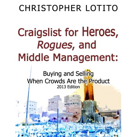 Craigslist for Heroes, Rogues, and Middle Management: Buying and Selling When Crowds Are the Product - (Best Way To Sell On Craigslist)