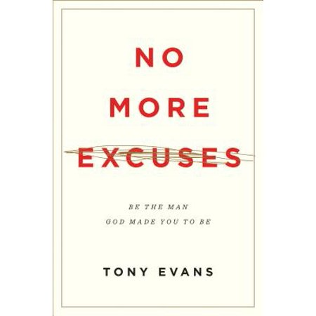 No More Excuses : Be the Man God Made You to Be