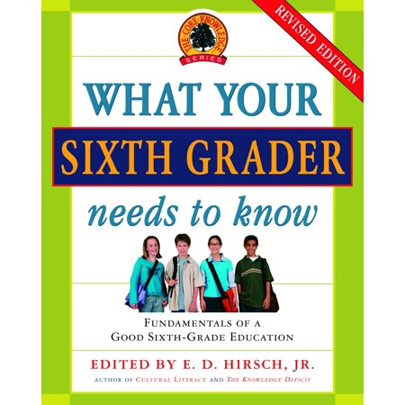 What Your Sixth Grader Needs to Know : Fundamentals of a Good Sixth-Grade Education, Revised