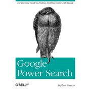 Google Power Search : The Essential Guide to Finding Anything Online with Google (Paperback)