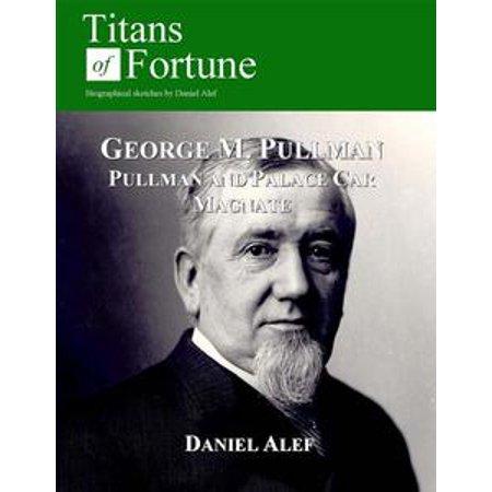 - George M. Pullman: Palace Car Magnate - eBook