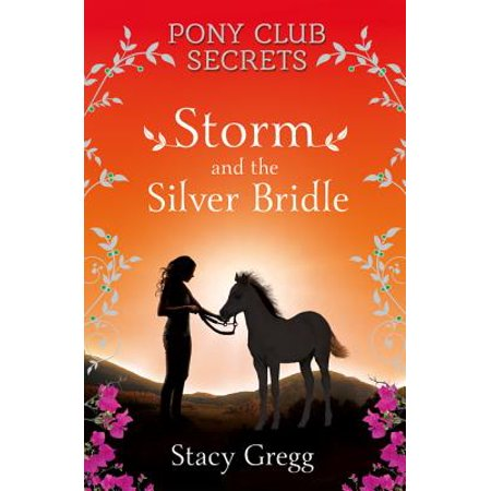 Pony Dressage Bridle - Storm and the Silver Bridle (Pony Club Secrets, Book 6)