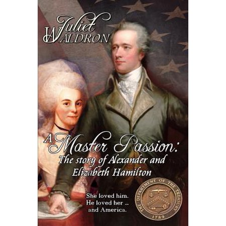 A Master Passion, the Story of Alexander and Elizabeth Hamilton by