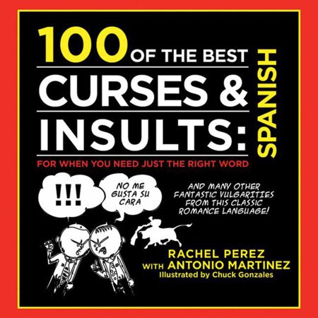 100 of the Best Curses & Insults: Spanish : For When You Need Just the Right