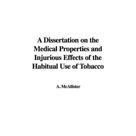 A Dissertation on the Medical Properties and Injurious