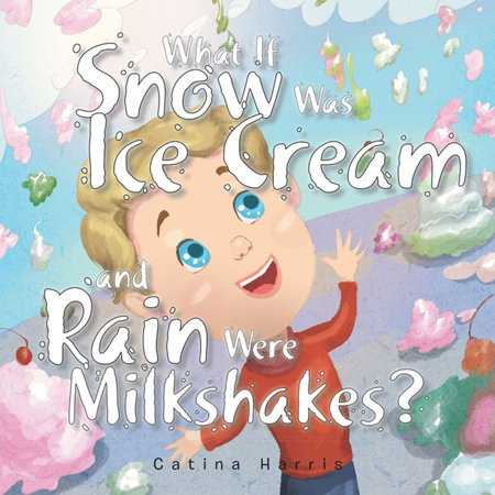 What If Snow Was Ice Cream and Rain Were Milkshakes? -