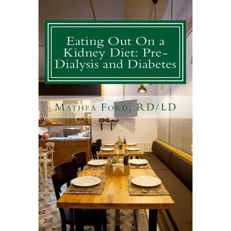 Eating Out on a Kidney Diet : Pre-Dialysis and Diabetes: Ways to Enjoy Your Favorite