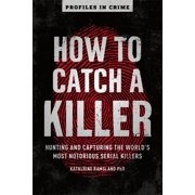 Profiles in Crime: How to Catch a Killer, Volume 1: Hunting and Capturing the World's Most Notorious Serial Killers (Paperback)