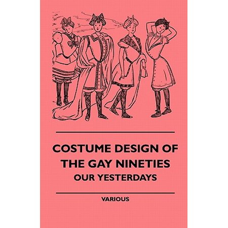 Costume Design of the Gay Nineties - Our Yesterdays