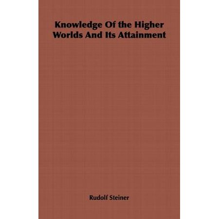 Knowledge of the Higher Worlds and Its Attainment -