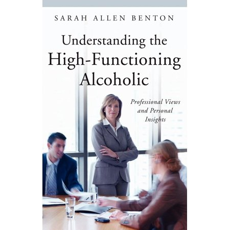 Praeger Series on Contemporary Health & Living: Understanding the High-Functioning Alcoholic: Professional Views and Personal Insights (Hardcover) Viper Professional Series