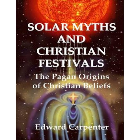 Solar Myths and Christian Festivals: The Pagan Origins of Christian Beliefs - eBook - Origin Of Halloween Festival