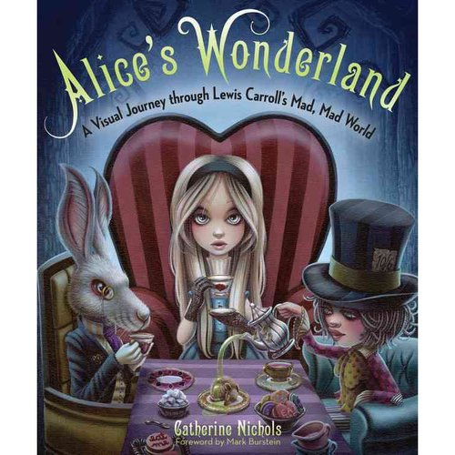Alice's Wonderland: A Visual Journey Through Lewis Carroll's Mad, Mad World