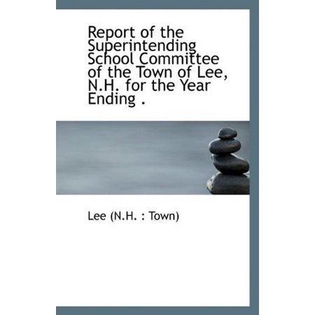 Report of the Superintending School Committee of the Town of Lee, N.H. for the Year Ending . - image 1 of 1