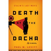 Death at the Dacha: Stalin's Last Movie, a Novel (Hardcover)