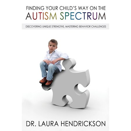 Finding Your Child's Way on the Autism Spectrum : Discovering Unique Strengths, Mastering Behavior