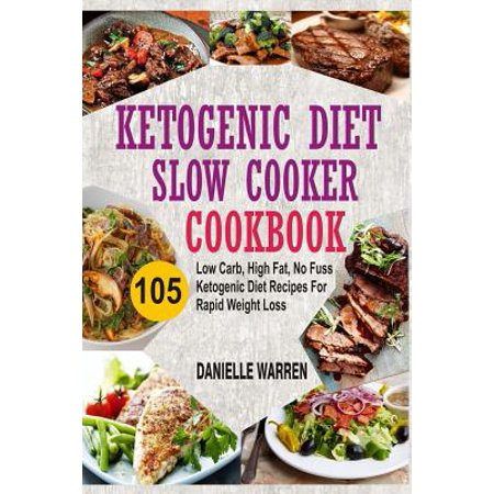 Ketogenic Diet Slow Cooker Cookbook : 105 Low Carb, High Fat, No Fuss Ketogenic Diet Recipes for Rapid Weight