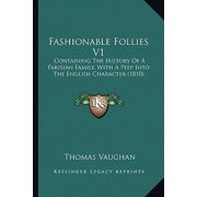 Fashionable Follies V1 : Containing the History of a Parisian Family, with a Peep Into the English Character (1810)