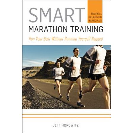 Smart Marathon Training : Run Your Best Without Running Yourself