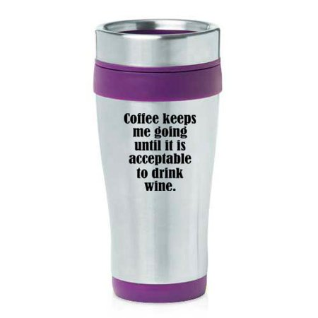 16oz Insulated Stainless Steel Travel Mug Funny Coffee Keeps Me Going Until It Is Acceptable To Drink Wine (Purple ) (Funny Coffee Travel Mugs)