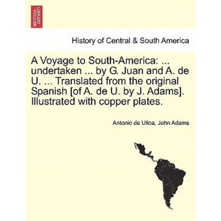 A Voyage To South America   Undertaken  By G  Juan And A  De U   Translated From The Original Spanish  Of A  De U  By J  Adams   Illustr