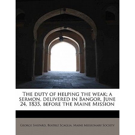 The Duty of Helping the Weak; A Sermon, Delivered in Bangor, June 24, 1835, Before the Maine Mission](Party City Bangor Maine)