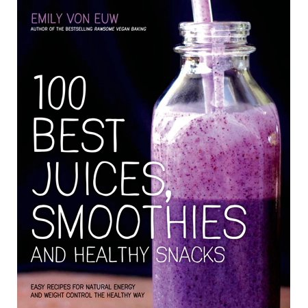 100 Best Juices, Smoothies and Healthy Snacks : Easy Recipes For Natural Energy & Weight Control the  Healthy (Best Juice To Reduce Weight)