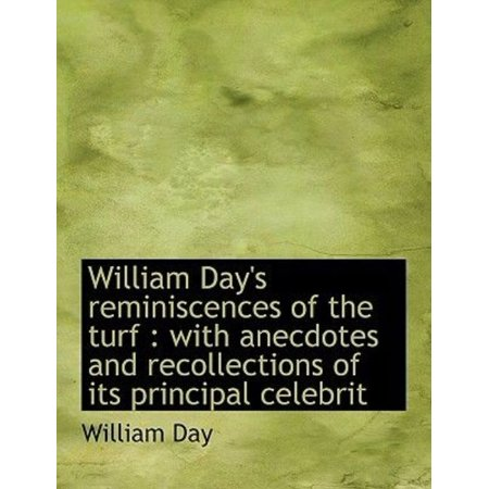 William Day's Reminiscences of the Turf: With Anecdotes and Recollections of Its Principal Celebrit - image 1 de 1