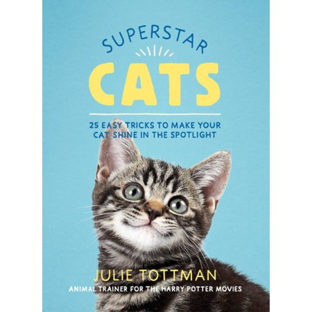 Superstar Cats : 25 Easy Tricks to Make Your Cat Shine in the Spotlight - Make Your Own Cat