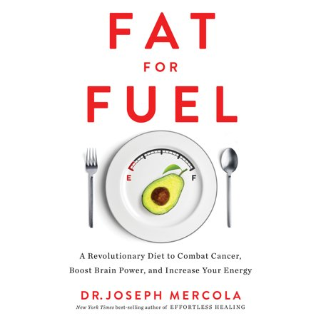 Fat for Fuel : A Revolutionary Diet to Combat Cancer, Boost Brain Power, and Increase Your
