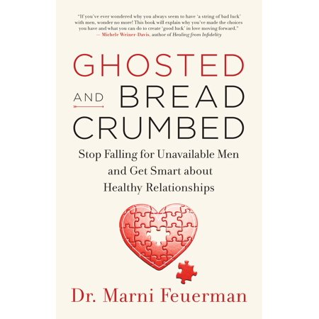 Ghosted and Breadcrumbed: Stop Falling for Unavailable Men and Get Smart about Healthy Relationships (Name Something Men Fear About Getting Older)