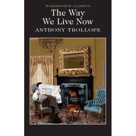 The Way We Live Now (Anthony Trollope The Way We Live Now)