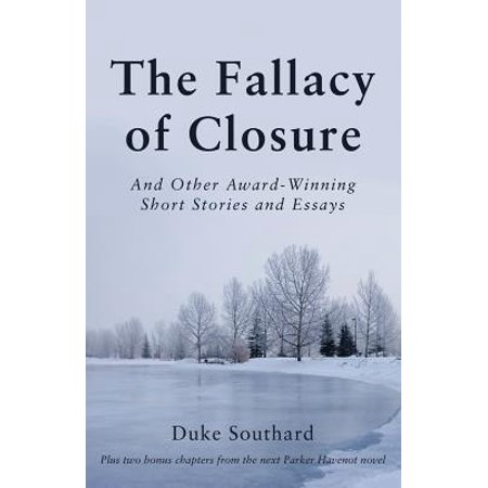 The Fallacy of Closure : And Other Award-Winning Short Stories and