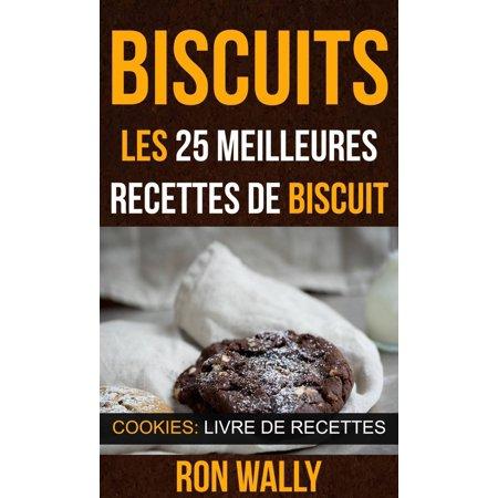 Biscuits : les 25 meilleures recettes de biscuit (Cookies: Livre de recettes) -