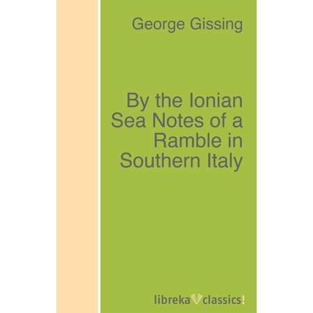 - By the Ionian Sea Notes of a Ramble in Southern Italy - eBook