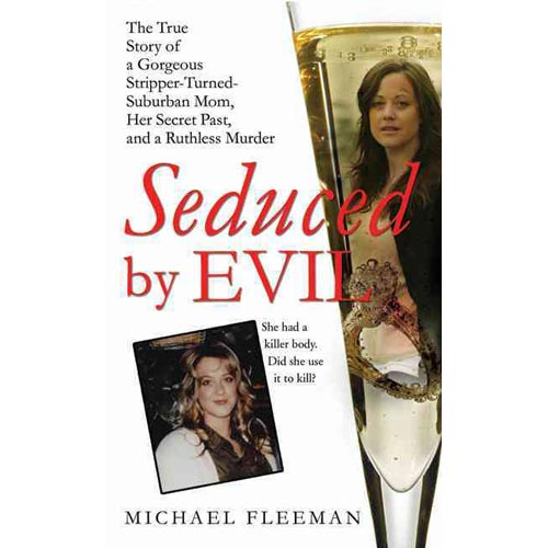 Seduced by Evil: The True Story of a Gorgeous Stripper-Turned-Suburban Mom, Her Secret Past, and a Ruthless Murder