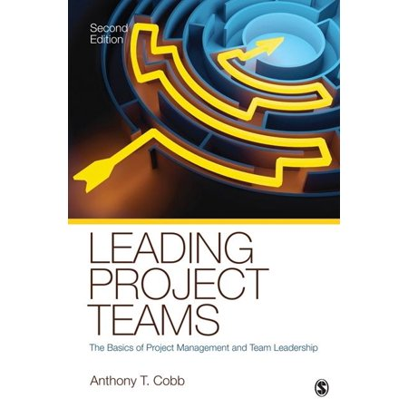 (Leading Project Teams : The Basics of Project Management and Team Leadership)