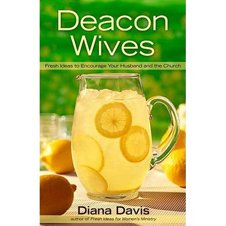 Deacon Wives : Fresh Ideas to Encourage Your Husband and the Church